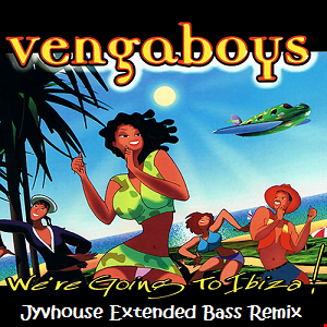 Vengaboys   We're Going To Ibiza (Jyvhouse Extended Bass Remix)