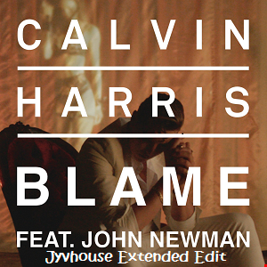 Calvin Harris ft John Newman   Blame (Jyvhouse Extended Edit) (Free Download)