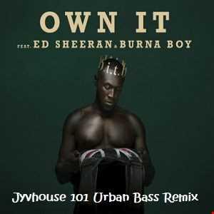 Stormzy ft Ed Sheeran & Burna   Own It (Jyvhouse 101 Urban Bass Remix)