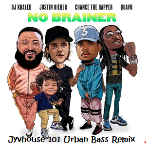 DJ Khaled ft Justin Bieber, Chance n Quavo   No Brainer (Jyvhouse 101 Urban Bass Remix)