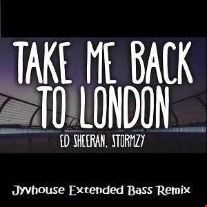 Ed Sheeran ft Stormzy   Take Me Back To London (Jyvhouse Extended Bass Remix)