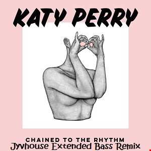 Katy Perry   Chained To The Rhythm (Jyvhouse Extended Bass Remix)