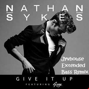 Nathan Sykes ft G Eazy   Give It Up (Jyvhouse Extended Bass Remix)