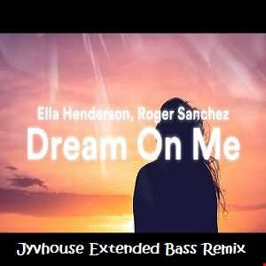 Ella Henderson & Roger Sanchez   Dream On Me (Jyvhouse Extended Bass Remix)