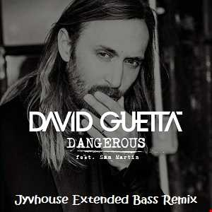 David Guetta ft Sam Martin   Dangerous (Jyvhouse Extended Bass Remix)