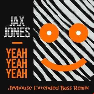 Jax Jones   Yeah Yeah Yeah (Jyvhouse Extended Bass Remix)