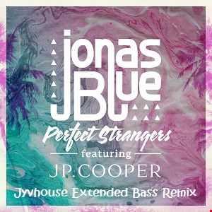 Jonas Blue   Perfect Strangers (Jyvhouse Extended Bass Remix)