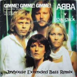 ABBA vs Sgt Slick   Gimme Gimme Gimme (Jyvhouse Extended Bass Remix)