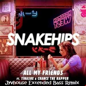 Snakehips ft Tinashe   All My Friends (Jyvhouse Extended Bass Remix)