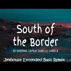 Ed Sheeran ft Camilla Cabello & Cardi B - South Of The Border (Jyvhouse Extended Bass Remix)