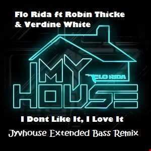 Flo Rida ft Robin Thicke & Verdine White   I Dont Like It, I Love It (Jyvhouse Extended Bass Remix)