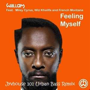 Will.I.Am Ft Miley Cyrus Wiz Khalifa & French Montana    Feeling Myself (Jyvhouse 101 Urban Bass Remix)