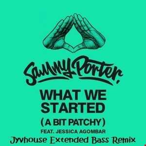 Sammy Porter ft Jessica Agombar   What We Started (A Bit Patchy) (Jyvhouse Extended Bass Remix)