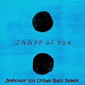Ed Sheeran   Shape Of You (Jyvhouse 101 Urban Bass Remix)