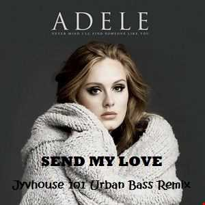 Adele   Send My Love (Jyvhouse 101 Urban Bass Remix)