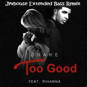 Drake ft Rihanna   Too Good (Jyvhouse Extended Bass Remix)