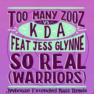 Too Many Zooz, KDA ft Jess Glynne   So Real (Warriors) (Jyvhouse Extended Bass Remix)