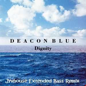 Deacon Blue   Dignity (Jyvhouse Extended Bass Remix)