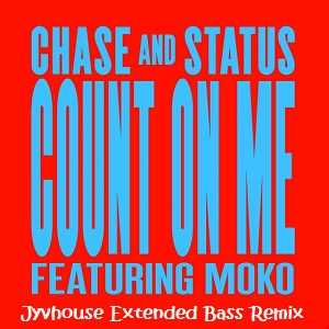 Chase & Status Ft. Moko   Count On Me (Jyvhouse Extended Bass Remix)