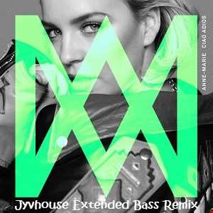 Anne Marie   Ciao Adios (Jyvhouse Extended Bass Remix)
