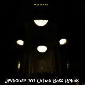The Weeknd ft Kendrick Lamar   Pray For Me (Jyvhouse 101 Urban Bass Remix)