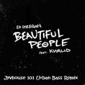 Ed Sheeran ft Khalid   Beautiful People (Jyvhouse 101 Urban Bass Remix)