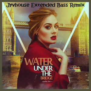 Adele   Water Under The Bridge (Jyvhouse Extended Bass Remix)