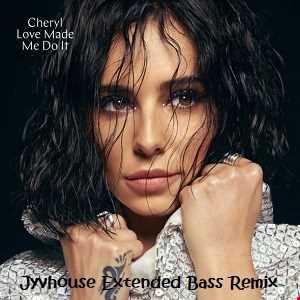 Cheryl   Love Made Me Do It (Jyvhouse Extended Bass Remix)