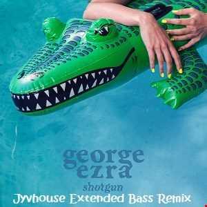 George Ezra   Shotgun (Jyvhouse Extended Bass Remix)