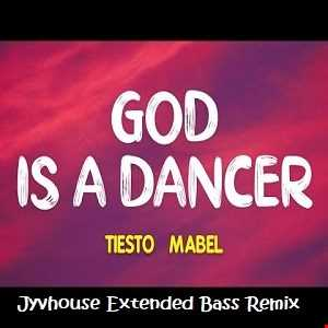 Tiesto ft Mabel   God Is A Dancer (Jyvhouse Extended Bass Remix)