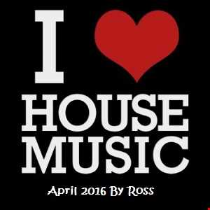 House Mix April 2016 By Ross