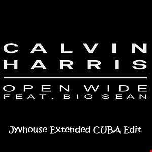 Calvin Harris ft Big Sean    Open Wide (Jyvhouse Extended Cuba Edit)