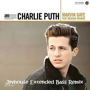 Charlie Puth ft Meghan Trainor   Marvin Gaye (Jyvhouse Extended Bass Remix)