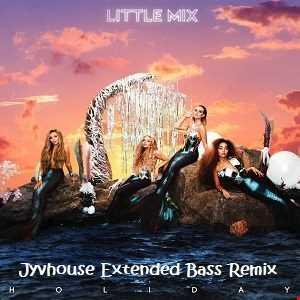 Little Mix   Holiday (Jyvhouse Extended Bass Remix)
