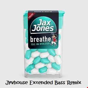 Jax Jones ft Ina Wroldson   Breathe (Jyvhouse Extended Bass Remix)