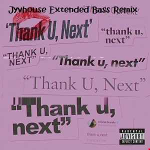 Ariana Grande   Thank You, Next (Jyvhouse Extended Bass Remix)