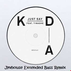 KDA ft Tinashe   Just Say (Jyvhouse Extended Bass Remix)