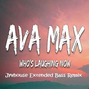 Ava Max   Whos Laughing Now (Jyvhouse Extended Bass Remix)