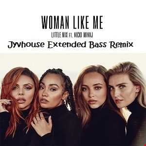 Little Mix   Woman Like Me (Jyvhouse Extended Bass Remix)