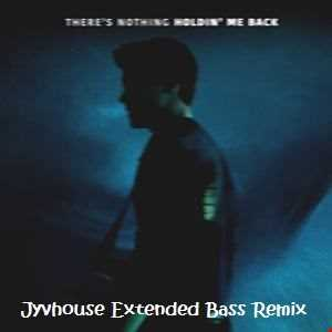 Shawn Mendes   Theres Nothing Holdin Me Back (Jyvhouse Extended Bass Remix)