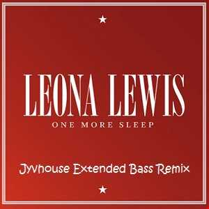 Leona Lewis   One More Sleep (Jyvhouse Extended Bass Remix)