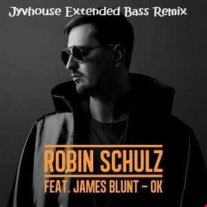 Robin Schulz ft James Blunt   Ok (Jyvhouse Extended Bass Remix)
