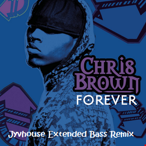 Chris Brown   Forever (Jyvhouse Extended Bass Remix)