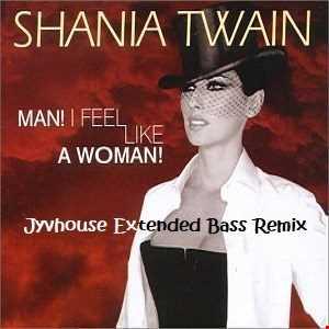 Shania Twain   Man, I Feel Like A Woman (Jyvhouse Extended Bass Remix)