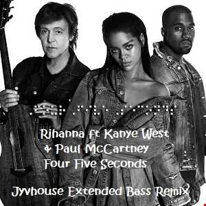 Rihanna ft Kanye West & Paul McCartney   Four Five Seconds (Jyvhouse Extended Bass Remix)