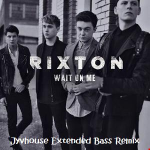 Rixton   Wait On Me (Jyvhouse Extended Bass Remix)