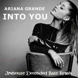 Ariana Grande   Into You (Jyvhouse Extended Bass Remix)