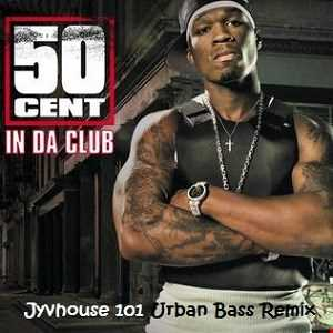 50 Cents   In The Club (Jyvhouse 101 Urban Bass Remix)