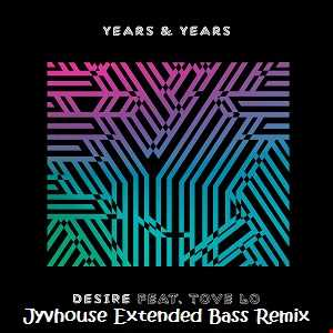 Years & Years ft Tove Lo   Desire (Jyvhouse Extended Bass Remix)