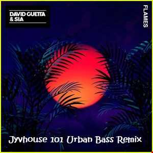 David Guetta ft Sia   Flames (Jyvhouse 101 Urban Bass Remix)